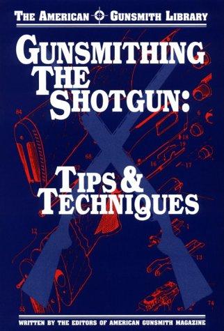 9781879620490: Gunsmithing the Shotgun : Tips and Techniques