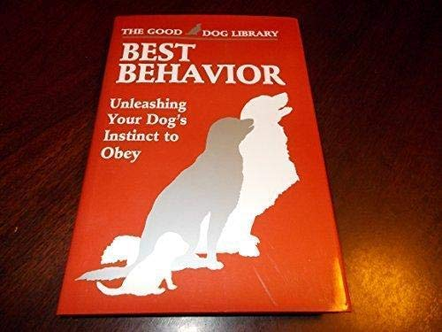 9781879620650: Best Behavior: Unleashing Your Dog's Instinct to Obey (Good Dog Library)
