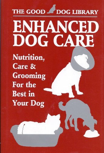 Enhanced Dog Care: Nutrition, Care & Grooming for the Best in Your Dog (The Good Dog Library)