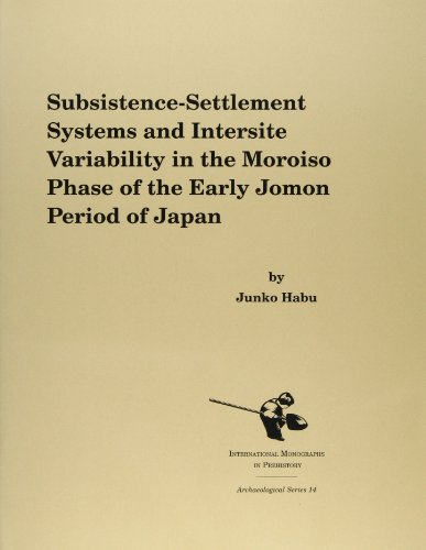9781879621329: Subsistence-Settlement Systems and Intersite Variability in the Moroiso Phase of the Early Jomon Period of Japan (International Monographs in Prehistory: Archaeological Series)