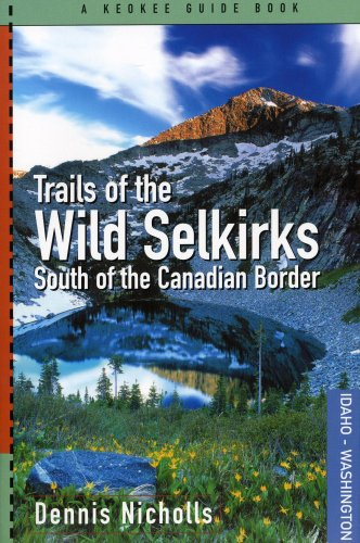 Trails of the Wild Selkirks South of the Canadian Border: Nicholls, Dennis