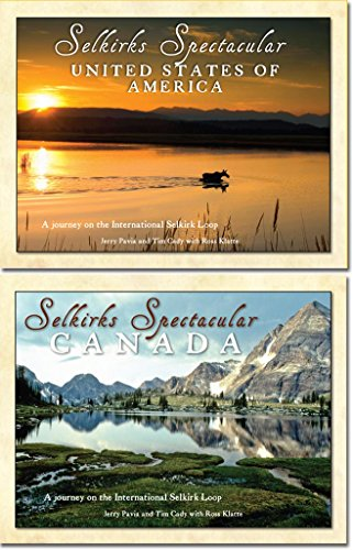 Selkirks Spectacular: A Journey on the International Selkirk Loop: Jerry Pavia; Tim Cady; Ross ...