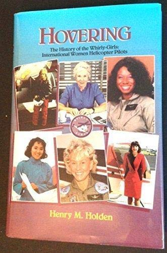 HOVERING The History of the Whirly-Girls : International Women Helicopter Pilots: Holden, Henry M.