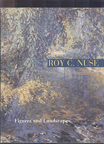 Roy C. Nuse: Figures and Landscapes: Roy C. Nuse (Artist) and Erika Jaeger Smith (editor)