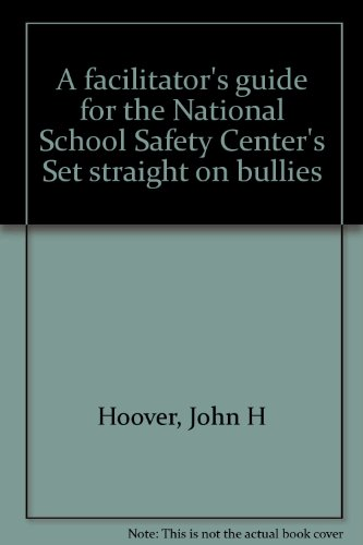 A facilitator's guide for the National School Safety Center's Set straight on bullies: ...