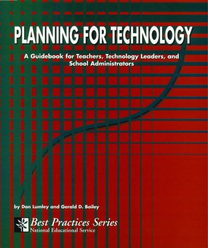Planning for Technology: A Guidebook for Teachers, Technology Leaders, and School Administrators: ...