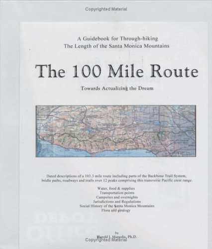 The 100 Mile Route hiking the Length of the Santa Monica Mountains: Harold J. Margolis
