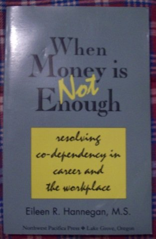 When Money Is Not Enough: Resolving Co-Dependency in Career and the Workplace