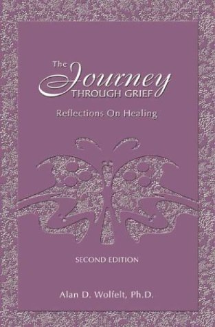 The Journey Through Grief: Reflections on Healing (1879651343) by Alan D. Wolfelt PhD