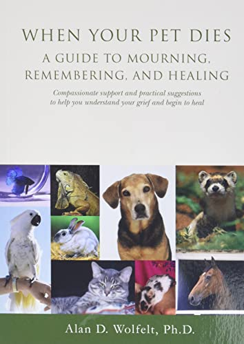 When Your Pet Dies: A Guide to Mourning, Remembering and Healing (187965136X) by Alan D. Wolfelt PhD