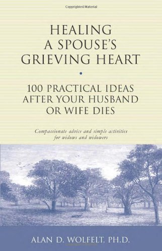 9781879651371: Healing a Spouse's Grieving Heart: 100 Practical Ideas After Your Husband or Wife Dies (Healing Your Grieving Heart series)