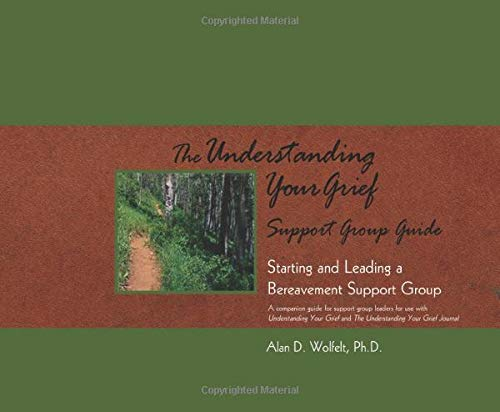 The Understanding Your Grief Support Group Guide: Starting and Leading a Bereavement Support Group:...