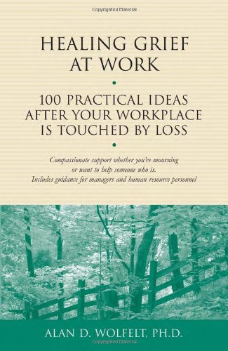 9781879651456: Healing Grief at Work: 100 Practical Ideas After Your Workplace Is Touched by Loss (Healing Your Grieving Heart series)