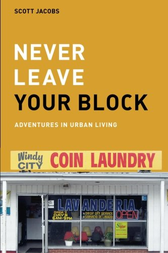 Never Leave Your Block: Adventures in Urban Living: Jacobs, Scott