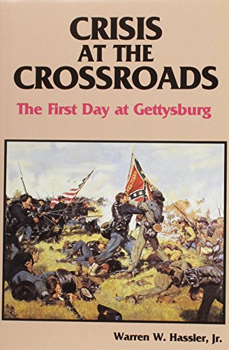 First Day at Gettysburg Crisis at the Crossroads