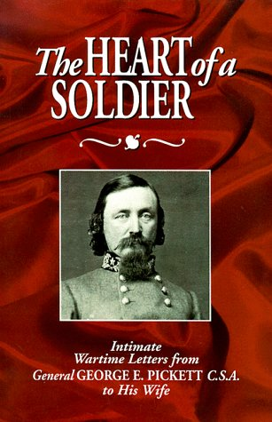 9781879664241: The Heart of a Soldier: Intimate Wartime Letters from General George E. Pickett C.S.A. to His Wife