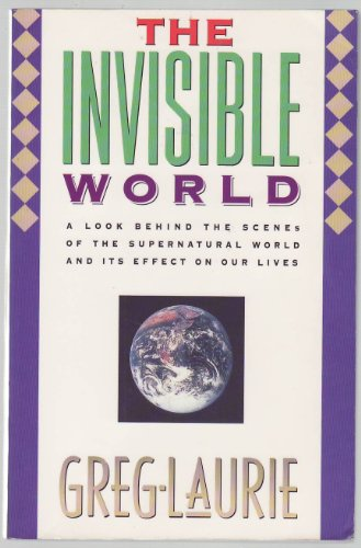 The Invisible World: A Look Behind the Scenes of the Supernatural World and its Effects on Our Lives (1879669021) by Greg Laurie