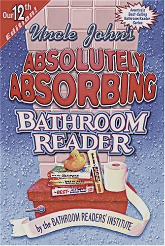 Uncle John's Absolutely Absorbing Bathroon Reader