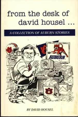 FROM THE DESK OF DAVID HOUSEL , a Collection of Auburn Stories: David Housel