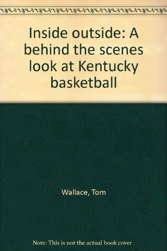 9781879688865: Inside outside: A behind the scenes look at Kentucky basketball