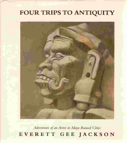 9781879691049: Four Trips to Antiquity: Adventures of an Artist in Maya Ruined Cities