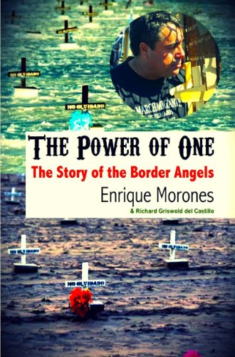 The Power of One: The Story of the Border Angels: Enrique Morones; Richard Griswold del Castillo
