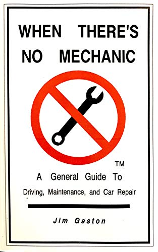 9781879699106: When there's no mechanic: A general guide to driving, maintenance, and car repair
