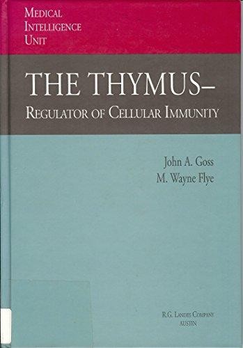 The Thymus: Regulator of Cellular Immunity (Medical Intelligence Unit): Goss, John A., Flye, M. ...