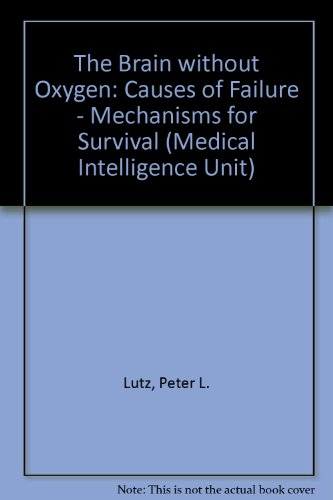 9781879702967: The Brain Without Oxygen: Causes of Failure and Mechanisms for Survival (Medical Intelligence Unit)