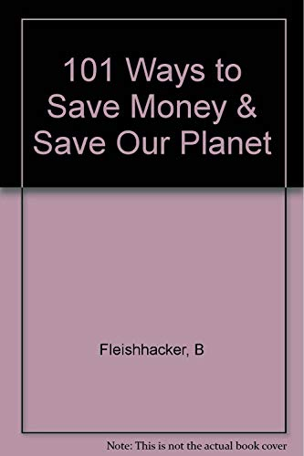 9781879706552: One Hundred One Ways to Save Money and Save Our Planet