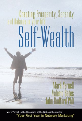 Self-Wealth: Creating Prosperity, Serenity, and Balance in Your Life {FIRST EDITION}: Yarnell, Mark...