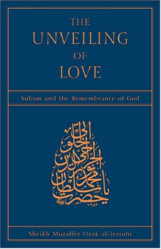 The Unveiling of Love: Sufism and the: Muzaffer Ozak; Tosun