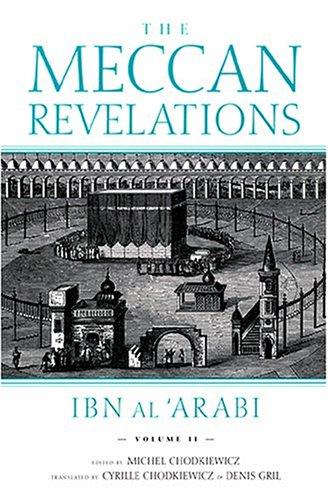 The Meccan Revelations, Volume II: Ibn Al'Arabi