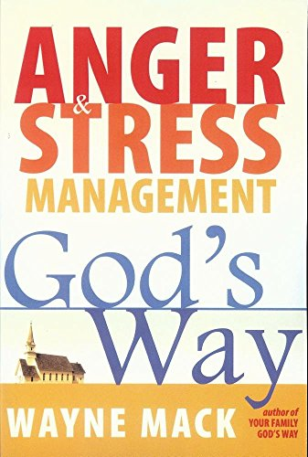 9781879737563: Anger and Stress Management God's Way: A Biblical Perspective on How to Overcome Anger and Stress Before They Destroy You and Others