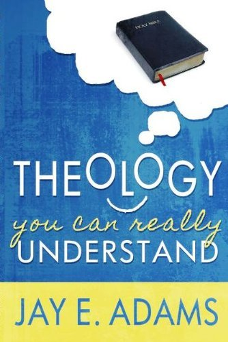 Theology You Can Really Understand (1879737795) by Jay E. Adams