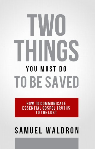 Two Things You Must Do To Be Saved (1879737922) by Samuel E. Waldron