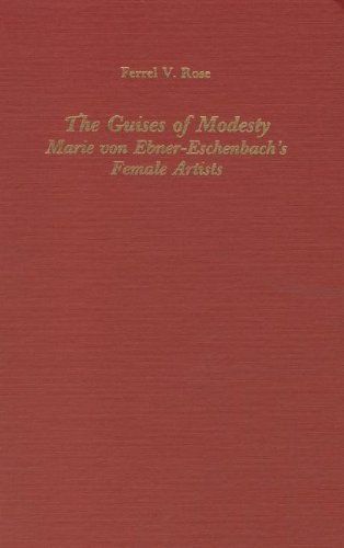 The Guises of Modesty: Marie von Ebner-Eschenbach's Female Artists (Studies in German ...