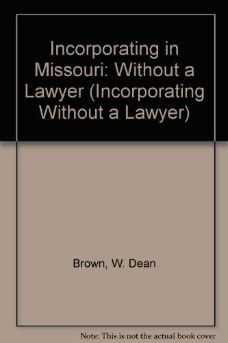 Incorporating in Missouri: Without a Lawyer (Incorporating Without a Lawyer): Brown, W. Dean
