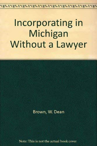 Incorporating in Michigan Without a Lawyer: Brown, W. Dean