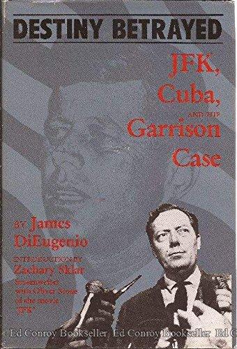 DESTINY BETRAYED. JFK, Cuba And The Garrison: DiEugenio, James