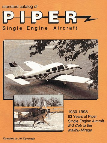 Standard Catalog of Piper Single Engine Aircraft: Cavanagh, Jim