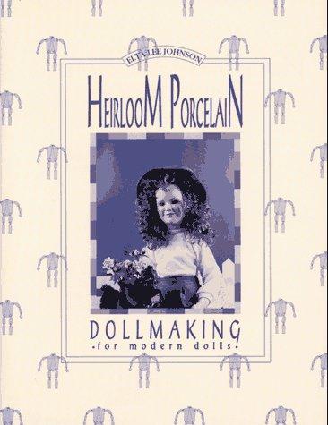 9781879825239: Heirloom Porcelain Dollmaking for Modern Dolls