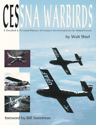 Cessna Warbirds: A Detailed and Personal History of Cessna's Involvement in the Armed Forces: ...