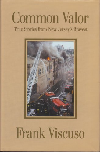 Common Valor: True Stories from New Jersey's Bravest: Viscuso, Frank