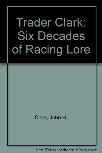 TRADER CLARK: SIX DECADES OF RACING LORE. (AUTOGRAPHED)
