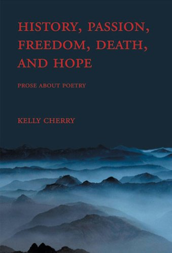 History, Passion, Freedom, Death, and Hope: Prose: Kelly Cherry