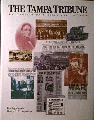 The Tampa Tribune: A Century of Florida Journalism: Orrick, Bentley; Crumpacker, Harry L.