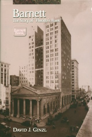 "BARNETT : The Story of ""Florida's Bank"": Ginzl, David J. - Foreword By Allen L. ..."