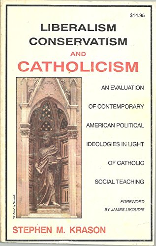 Liberalism, Conservatism, and Catholicism: An Evaluation of Contemporary American Political ...