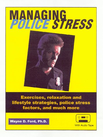 Managing Police Stress: Ford Ph.D., Wayne D.